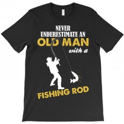 Never Underestimate An Old Man With A Fishing Rod T-Shirt | Artistshot