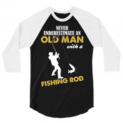 Never Underestimate An Old Man With A Fishing Rod 3/4 Sleeve Shirt | Artistshot