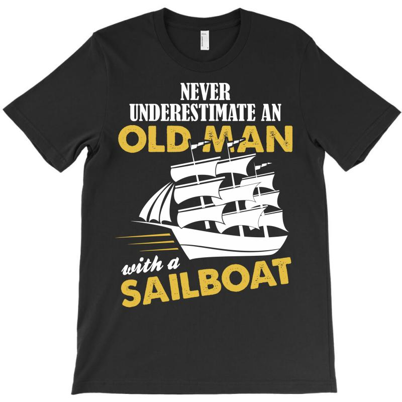 Never Underestimate An Old Man With A Sailboat T-shirt | Artistshot