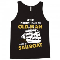 Never Underestimate An Old Man With A Sailboat Tank Top | Artistshot