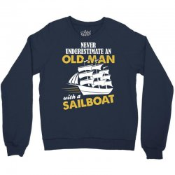 Never Underestimate An Old Man With A Sailboat Crewneck Sweatshirt | Artistshot