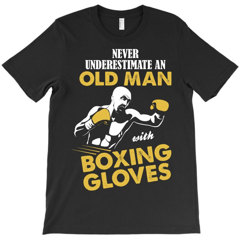 Never Underestimate An Old Man With Boxing Gloves T-shirt | Artistshot