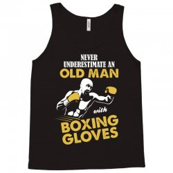 Never Underestimate An Old Man With Boxing Gloves Tank Top | Artistshot