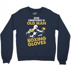 Never Underestimate An Old Man With Boxing Gloves Crewneck Sweatshirt | Artistshot