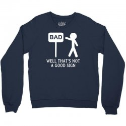 Well That's Not A Good Sign Crewneck Sweatshirt | Artistshot
