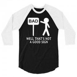 Well That's Not A Good Sign 3/4 Sleeve Shirt | Artistshot