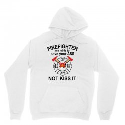 Firefighter My Job Is To Save Your Ass Not Kiss It Unisex Hoodie | Artistshot