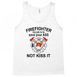 Firefighter My Job Is To Save Your Ass Not Kiss It Tank Top | Artistshot