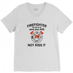 Firefighter My Job Is To Save Your Ass Not Kiss It V-Neck Tee | Artistshot