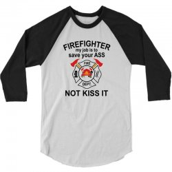 Firefighter My Job Is To Save Your Ass Not Kiss It 3/4 Sleeve Shirt | Artistshot