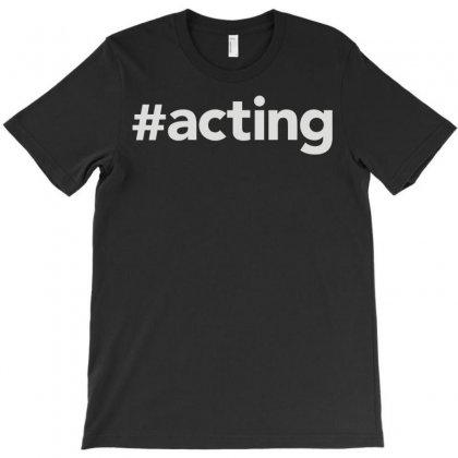 Acting T-shirt Designed By Mdk Art