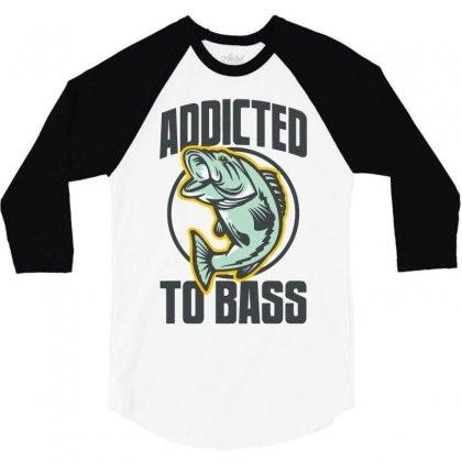 Addicted To Bass Fish Fishing 3/4 Sleeve Shirt Designed By Mdk Art
