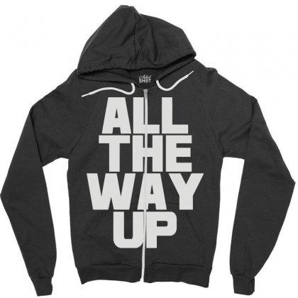 All The Way Up Zipper Hoodie Designed By Mdk Art