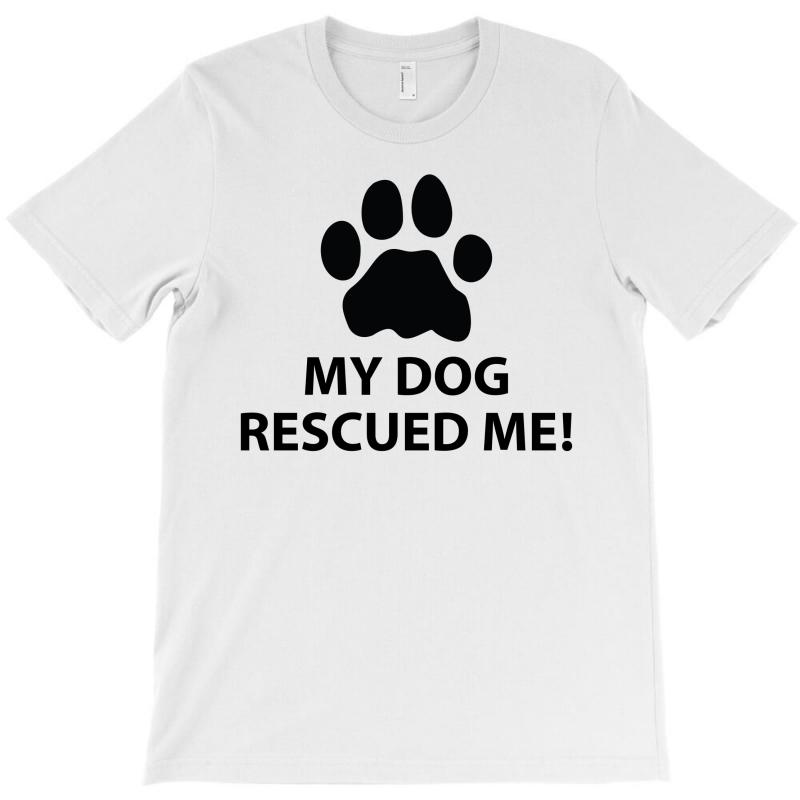 My Dog Rescued Me T-shirt | Artistshot