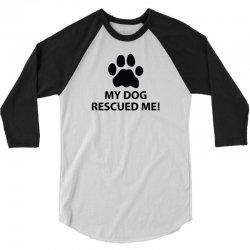 My Dog Rescued Me 3/4 Sleeve Shirt | Artistshot