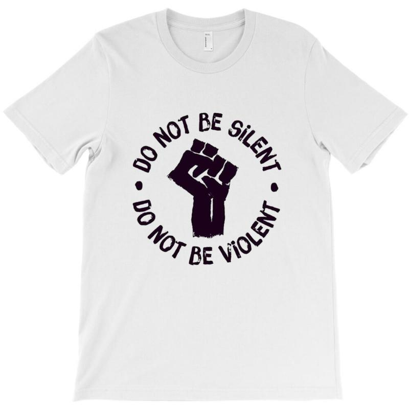 Don't Be Silent ! Don't Be Violent! #blacklivesmatter T-shirt | Artistshot