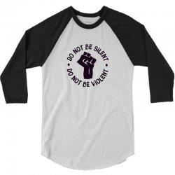Don't Be Silent ! Don't Be Violent! #BlackLivesMatter 3/4 Sleeve Shirt | Artistshot