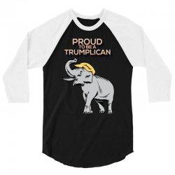 Proud To Be A Trumplican 3/4 Sleeve Shirt | Artistshot
