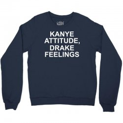 Eco Kanye Attitude Drake Feelings Crewneck Sweatshirt | Artistshot