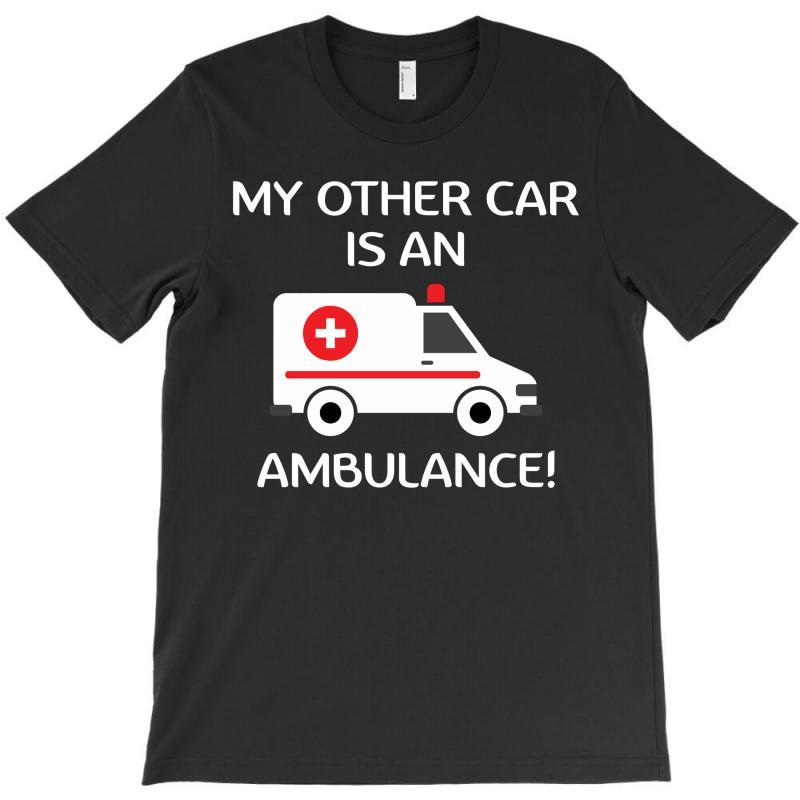 My Other Car Is An Ambulance! T-shirt | Artistshot