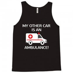 My Other Car Is An Ambulance! Tank Top | Artistshot