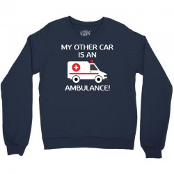 My Other Car Is An Ambulance! Crewneck Sweatshirt | Artistshot