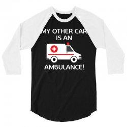 My Other Car Is An Ambulance! 3/4 Sleeve Shirt | Artistshot