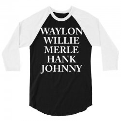 Waylon Jennings Merle Haggard Willie Nelson Hank Williams Johnny Cash Country Legend 3/4 Sleeve Shirt   Artistshot