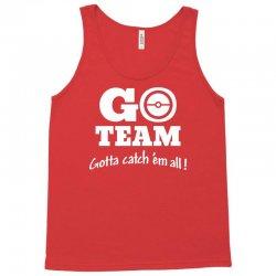 go team gotta catch them all Tank Top | Artistshot