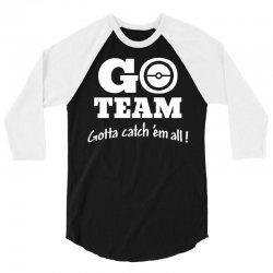 go team gotta catch them all 3/4 Sleeve Shirt | Artistshot