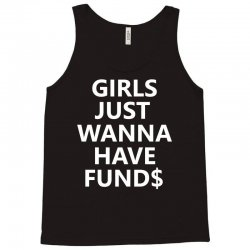 Girls Just Wanna Have Funds Tank Top   Artistshot