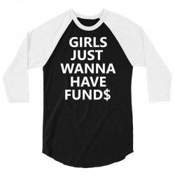 Girls Just Wanna Have Funds 3/4 Sleeve Shirt   Artistshot