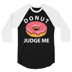 Donut Judge Me 3/4 Sleeve Shirt | Artistshot