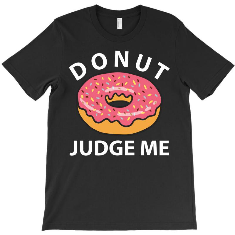 Donut Judge Me T-shirt | Artistshot