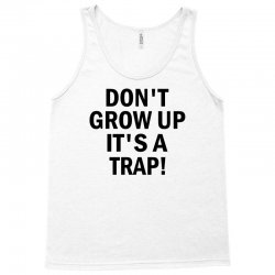 Don't Grow Up It's A Trap! Tank Top | Artistshot