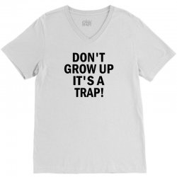 Don't Grow Up It's A Trap! V-Neck Tee | Artistshot