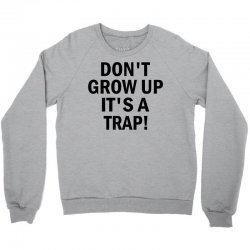 Don't Grow Up It's A Trap! Crewneck Sweatshirt | Artistshot