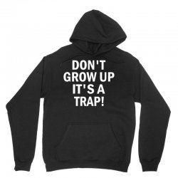 Don't Grow Up It's A Trap! Unisex Hoodie | Artistshot