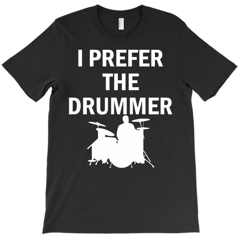 I Prefer The Drummer T-shirt   Artistshot