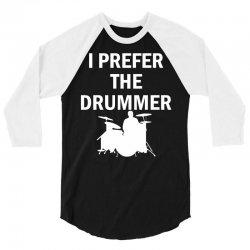 I Prefer The Drummer 3/4 Sleeve Shirt   Artistshot