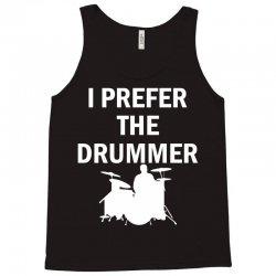 I Prefer The Drummer Tank Top   Artistshot