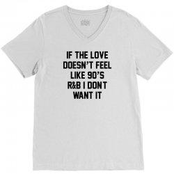 If The Love Doesn't Feel Like 90's r&b... V-Neck Tee   Artistshot