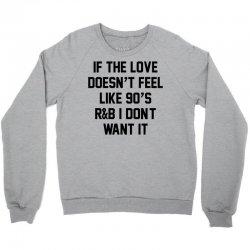 If The Love Doesn't Feel Like 90's r&b... Crewneck Sweatshirt   Artistshot