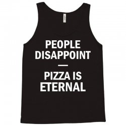 People Disappoint Pizza Is Eternal Tank Top | Artistshot