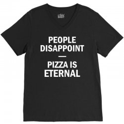 People Disappoint Pizza Is Eternal V-Neck Tee | Artistshot