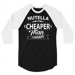 Nutella Is Cheaper Than Therap 3/4 Sleeve Shirt | Artistshot