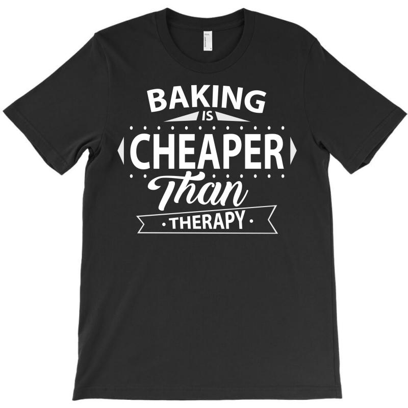Baking Is Cheaper Than Therapy T-shirt | Artistshot