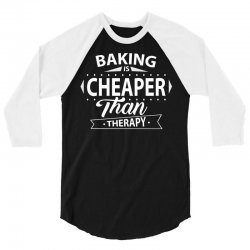 Baking Is Cheaper Than Therapy 3/4 Sleeve Shirt | Artistshot
