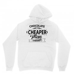 Chocolate Is Cheaper Than Therapy Unisex Hoodie | Artistshot