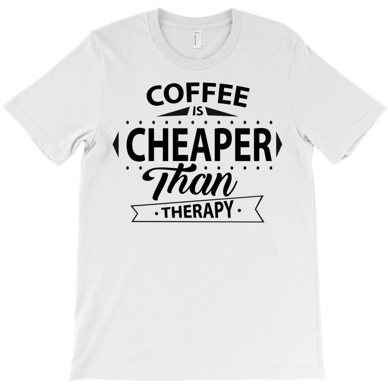 Coffee Is Cheaper Than Therapy T-shirt   Artistshot